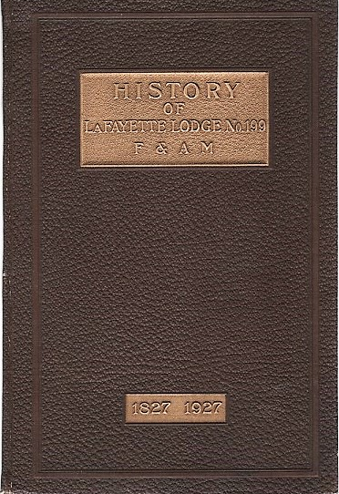 HISTORY OF LA FAYETTE LODGE NO. 199, F.& A.M. Held at Jersey Shore, Pa., and Lock Haven, Pa., 1827-1927. Robert L. Pennsylvania / Myers.