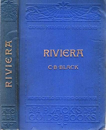 THE RIVIERA, OR THE COAST FROM MARSEILLES TO LEGHORN, INCLUDING THE INTERIOR TOWNS OF CARRARA, LUCCA, PISA, AND PISTOIA. With Fifteen Maps and Nine Plans. Fourteenth Edition. C. B. Black.