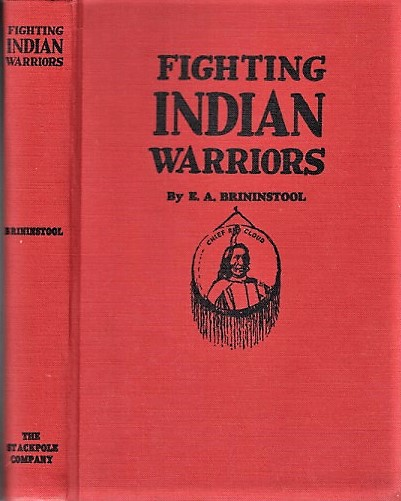 FIGHTING INDIAN WARRIORS: True Tales of the Wild Frontiers. E. A. Brininstool.