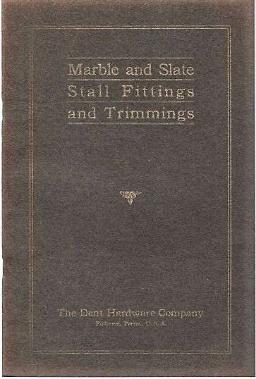 CATALOG OF MARBLE AND SLATE STALL FITTINGS AND TRIMMINGS: Volume II [complete in itself]. Dent Hardware Company.