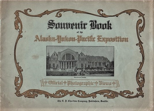 SOUVENIR BOOK OF THE ALASKA-YUKON-PACIFIC EXPOSITION: Official Photographic Views [cover title]: Seattle, USA, June 1st - October 16th, 1909. Alaska-Yukon-Pacific Exposition.