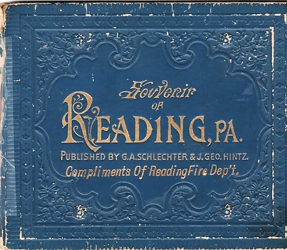 SOUVENIR OF READING, PA. Published by G.A. Schlechter & J. Geo. Hintz. Compliments of Reading Fire Dep't. Reading Pennsylvania.