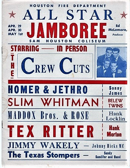 HOUSTON FIRE DEPARTMENT ALL STAR JAMBOREE: SAM HOUSTON COLISEUM. Starring--in person-- The Crew Cuts, Homer & Jethro, Slim Whitman, Maddox Bros. & Rose, Tex Ritter, Jimmy Wakely, The Texas Stompers, Sonny James, Belew Twins, Hank Locklin, Hank Morton, Johnny Hicks MC, Sandy Sandifer and Band. Ed McLemore, Producer. Houston Texas.