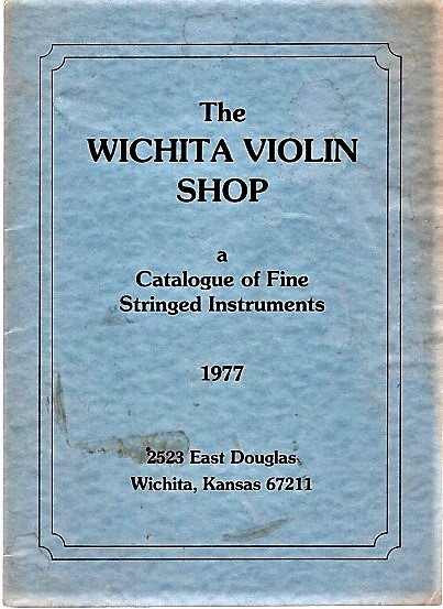 THE WICHITA VIOLIN SHOP: A CATALOGUE OF FINE STRINGED INSTRUMENTS, 1977. Paul Bickle.