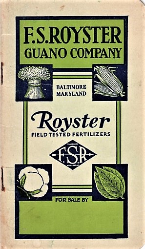 F.S. ROYSTER GUANO COMPANY: Royster Field Tested Fertilizers. F. S. Royster.