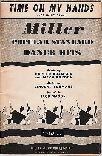 """TIME ON MY HANDS (YOU IN MY ARMS)"": Miller Popular Standard Dance Hits. Words by Harold Adamson and Mack Gordon. Music by Vincent Youmans. Scored by Jack Mason. Jack Mason, arranger."