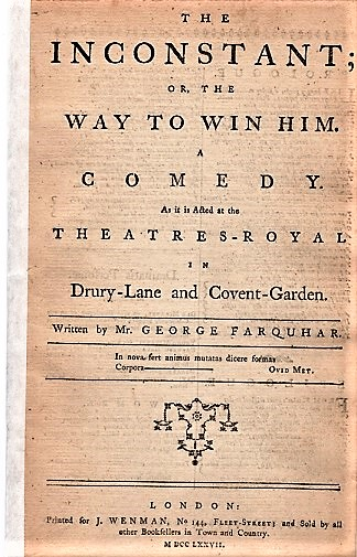 THE INCONSTANT; OR, THE WAY TO WIN HIM. A COMEDY. As it is Acted at the Theatres-Royal in Drury-Lane and Covent-Garden. George Farquhar.