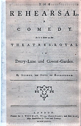 THE REHEARSAL. A COMEDY. As it is Acted at the Theatres-Royal in Drury-Lane and Covent-Garden. By George, late Duke of Buckingham. George Villiers.