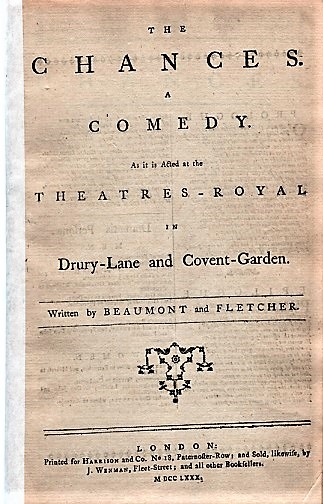 THE CHANCES. A COMEDY. As it is Acted at the Theatres-Royal in Drury-Lane and Covent-Garden. Beaumont, Fletcher, Francis, John.