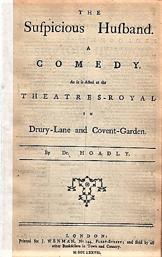 THE SUSPICIOUS HUSBAND. A COMEDY. As it is Acted at the Theatres-Royal in Drury-Lane and Covent-Garden. By Dr. Hoadly. Hoadly, Benjamin.