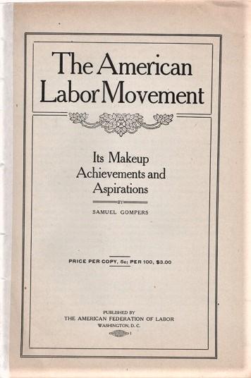 THE AMERICAN LABOR MOVEMENT: Its Makeup, Achievements and Aspirations. Samuel Gompers.
