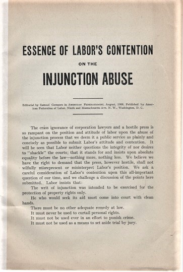 """ESSENCE OF LABOR'S CONTENTION ON THE INJUNCTION ABUSE. Editorial by Samuel Gompers in """"American Federationist,"""" August, 1908. Samuel Gompers."""