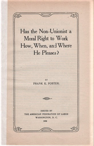 HAS THE NON-UNIONIST A MORAL RIGHT TO WORK HOW, WHEN, AND WHERE HE PLEASES? Frank K. Foster.