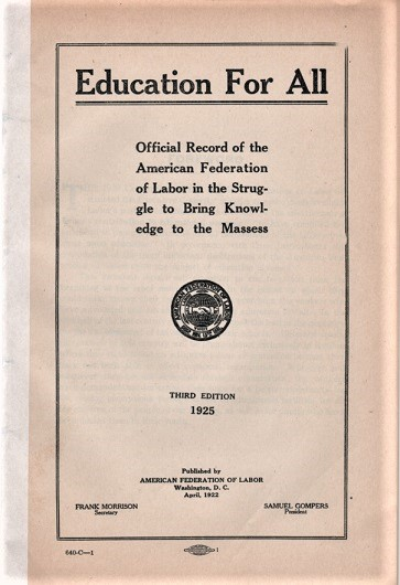 EDUCATION FOR ALL: Official Record of the American Federation of Labor in the Struggle to Bring Knowledge to the Masses. American Federation of Labor.