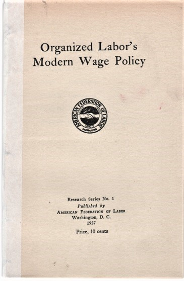 ORGANIZED LABOR'S MODERN WAGE POLICY. Research Series No. 1. William Green.