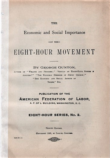 THE ECONOMIC AND SOCIAL IMPORTANCE OF THE EIGHT-HOUR MOVEMENT: Eight Hour Series, No. 2. George Gunton.
