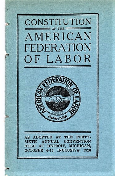 CONSTITUTION OF THE AMERICAN FEDERATION OF LABOR: As Adopted at the Forty-sixth Annual Convention Held at Detroit, Michigan, October 4-14, Inclusive, 1926. American Federation of Labor.