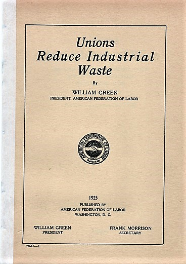 UNIONS REDUCE INDUSTRIAL WASTE: An Address Made in a Round Table Discussion of Industrial Waste, April 11, 1925. William Green.