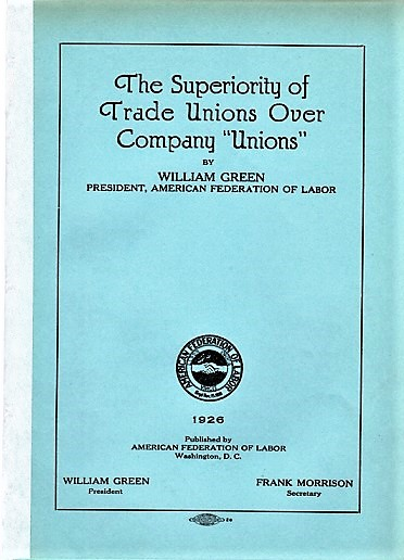 "THE SUPERIORITY OF TRADE UNIONS OVER COMPANY ""UNIONS"" [bound with] WAGE THEORIES. William Green."