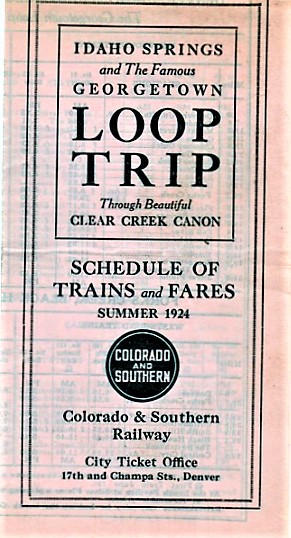 IDAHO SPRINGS AND THE FAMOUS GEORGETOWN LOOP TRIP THROUGH BEAUTIFUL CLEAR CREEK CANON: Schedule of Trains and Fares, Summer, 1924. Colorado, Southern Railway.