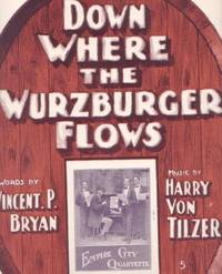 """DOWN WHERE THE WURZBURGER FLOWS""; Words by Vincent P. Bryan. Music by Harry Von Tilzer. Down Where sheet music."
