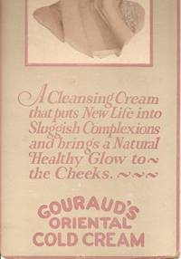 GOURAUD'S ORIENTAL COLD CREAM:; A Cleansing Cream that Puts New Life into Sluggish Complexions and brings a Natural Healthy Glow. Gouraud's.