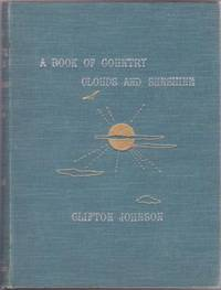 A BOOK OF COUNTRY CLOUDS AND SUNSHINE. Clifton Johnson.