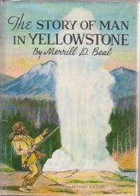 THE STORY OF MAN IN YELLOWSTONE [signed]. Merrill D. Beal.