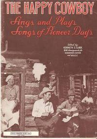 THE HAPPY COWBOY: Sings and Plays Songs of Pioneer Days. Kenneth S. Clark.