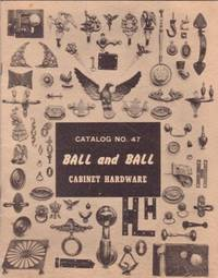 CABINET HARDWARE:; Ball and Ball, Catalog No. 47. William Ball, Jr.