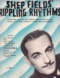 SHEP FIELDS' RIPPLING RHYTHMS:; His Own Version of Ten All-time Favorites in Special Piano Arrangements. Shep Fields.