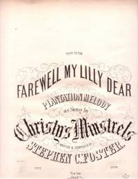 FAREWELL MY LILLY DEAR: Plantation Melody as Sung by Christy's Minstrels. Written & Composed by Stephen C. Foster. Farewell My.. sheet music.