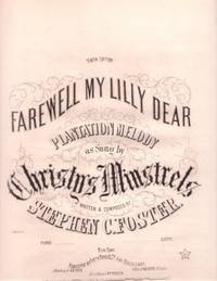 FAREWELL MY LILLY DEAR: Plantation Melody as Sung by Christy's Minstrels. Written & Composed by Stephen C. Foster.; Tenth Edition. Farewell.. My sheet music.
