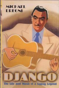 DJANGO: The Life and Music of a Gypsy Legend. Michael Dregni.