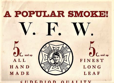 A POPULAR SMOKE! V.F.W. 5c. AND UP...ALL HAND MADE...FINEST LONG LEAF...A MILD AND MELLOW SMOKE. Veterans of Foreign Wars.