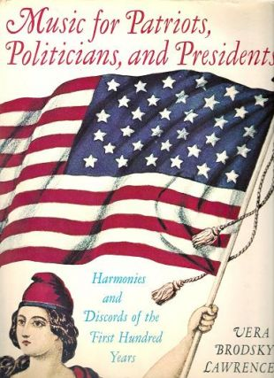 MUSIC FOR PATRIOTS, POLITICIANS, AND PRESIDENTS:; Harmonies and Discords of the First Hundred...
