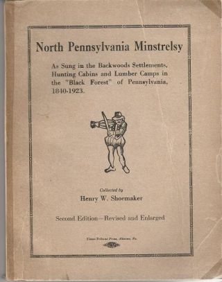 NORTH PENNSYLVANIA MINSTRELSY:; As Sung in the Backwoods Settlements, Hunting Cabins and Lumber...