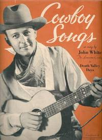 "COWBOY SONGS AS SUNG BY JOHN WHITE, ""THE LONESOME COWBOY,"" IN DEATH VALLEY DAYS. John White."