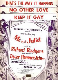 Sheet music (3) from this Broadway show. Songs: Keep It Gay; No Other Love; That's The Way It Happens.; Music by Richard Rodgers. Book and lyrics by Oscar Hammerstein 2nd. ME AND JULIET.