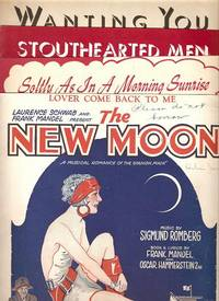 Sheet music (3) from this Broadway show. Songs: Softly As In A Morning Sunrise; Stouthearted Men; Wanting You.; Music by Sigmund Romberg. Book and lyrics by Frank Mandel and Oscar Hammerstein 2nd. NEW MOON.