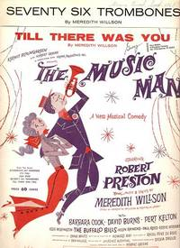 Sheet music (2) from this Broadway show. Songs: Seventy Six Trombones; Till There Was You.; Book, music and lyrics by Meredith Willson. MUSIC MAN.
