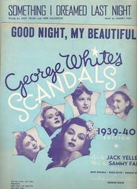 Sheet music (2) from this Broadway show. Songs: Good Night, My Beautiful; Something I Dreamed Last Night.; Music by Sammy Fain. Lyrics by Jack Yellen. GEORGE WHITE'S SCANDALS:, EDITION.