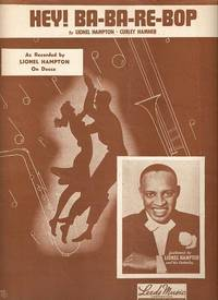 HEY! BA-BA-RE-BOP.; Words and music by Lionel Hampton and Curley Hamner. Hey.. sheet music