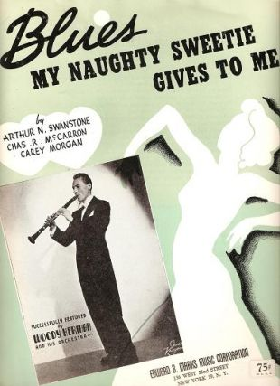BLUES MY NAUGHTY SWEETIE GIVES TO ME.; Words and music by Arthur N. Swanstone, Chas. R. McCarron...