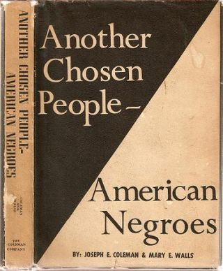 ANOTHER CHOSEN PEOPLE -- AMERICAN NEGROES. Joseph E. Coleman, Mary E. Walls.