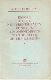 REPORT TO THE NINETEENTH PARTY CONGRESS ON AMENDMENTS TO THE RULES OF THE C.P.S.U.B.:; October...