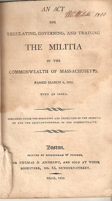 AN ACT FOR REGULATING, GOVERNING, AND TRAINING THE MILITIA OF THE COMMONWEALTH OF MASSACHUSETTS:;...