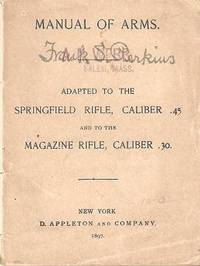 MANUAL OF ARMS:; Adapted to the Springfield Rifle, Caliber .45 and to the Magazine Rifle, Caliber...