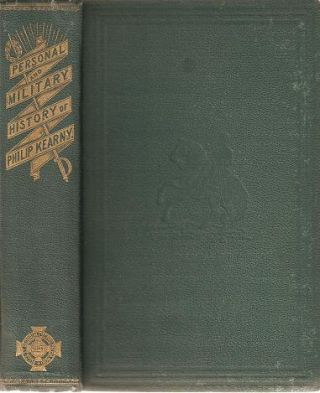 PERSONAL AND MILITARY HISTORY OF PHILIP KEARNY, MAJOR-GENERAL UNITED STATES VOLUNTEERS. John...