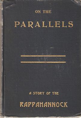 ON THE PARALLELS, OR CHAPTERS OF INNER HISTORY:; A Story of the Rappahannock. Benjamin Borton.